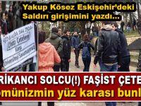 Yakup Köse Eskişehir'deki Amerikancı solcu(!)ların saldırı girişimini yazdı!