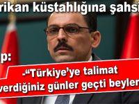 """Cumhurbaşkanlığı sözcüsünden ABD'ye sert cevap; """"Türkiye'ye talimat verdiğiniz günler geçti beyler!"""""""