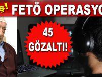 FETÖ'ye VIP dinleme operasyonu: 45 gözaltı kararı