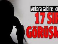 Ankara saldırısından önce 17 sır görüşme