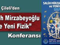"""Burak Çileli'den """"Salih Mirzabeyoğlu ve Yeni Fizik"""" konferansı!"""