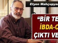 """Etyen Mahçupyan; """"Bir tek İBDA-C çıktı ve..."""""""