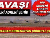 Savaş; Azerbaycan 12 Askerimiz şehid oldu!