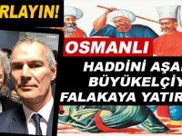 Osmanlı haddini aşan büyükelçiyi falakaya yatırırdı!