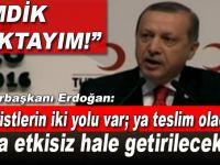 Cumhurbaşkanı Erdoğan: Teröristlerin iki yolu var; Ya teslim olacaklar, ya da