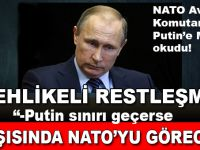 Tehlikeli restleşme; NATO Avrupa komutanı Putin'e meydan okudu!