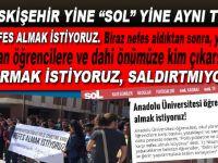 """Yine Eskişehir Üniversitesi, yine """"Sol""""; """"Saldırmak istiyoruz, saldırtmıyorlar... Nefes alamıyoruz!"""""""