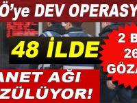 FETÖ'ye Dev operasyon; 48 ilde 2 bin 261 gözaltı