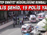 Gaziantep Emniyet Müdürlüğüne bombalı araçla saldırı