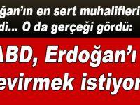 """En sert Erdoğan muhalifi; """"ABD Erdoğan'ı devirmek istiyor!"""""""