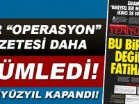 Bir operasyon gazetesi daha gümledi; Vedadır veda!