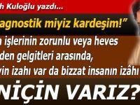 """Abdullah Kuloğlu yazdı; """"Biz agnostik miyiz kardeşim!"""""""