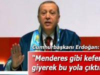 Cumhurbaşkanı Erdoğan: Menderes gibi beyaz kefenimizi giyerek yola çıktık
