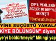 """CHP yine suçüstü yakalandı; """"Türkiye bölünsün"""" diyenler, """"Türkiye'yi böldürtmeyiz"""" mitingi yapacak?"""