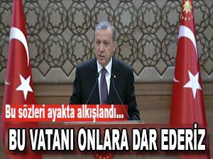 """""""BU VATANI ONLARA DAR EDERİZ"""""""