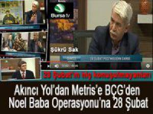 Şükrü Sak Bursa Tv'de Aykut Gül'ün konuğuydu! Akıncı Yol'den Noel Baba Operasyonuna 28 Şubat'ı konuştuk